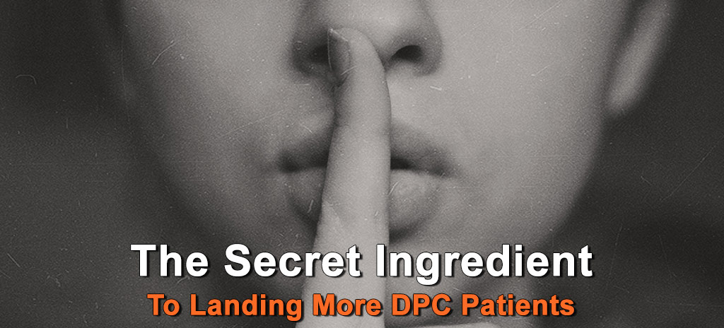 The Secret Ingredient For Landing More Direct Primary Care Patients